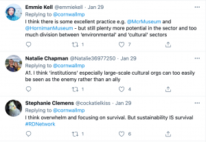 A screenshot of three tweets. 1. Emmie Kell: 'I think there is some excellent practice eg. @McrMuseum and @HornimanMuseum - but still plenty more potential in the sector and too much division between environmental and cultural sectors'. 2. Natalie Chapman: 'A1. I think institutions especially large-scale cultural orgs can too easily be seen as the enemy rather than an ally'. 3. Stephanie Clemens: 'I think overwhelm and focusing on survival. But sustainability IS survival.'
